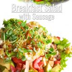 Breakfast Salad with Sausage is a great way to start the day with an injection of flavor and extra vegetables. You don't usually have vegetables with your breakfast, do you? Maybe you should. Do it like this. And add some actual probiotics in the mix. So healthy you may need to do something unhealthy to make up for it...