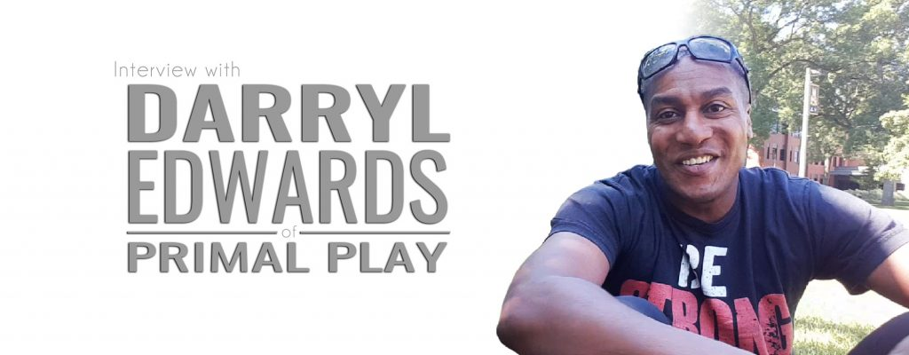 "Darryl Edwards of ""Primal Play"" shares his journey from being overweight and unhealthy to becoming passionate about promoting health through movement and reclaiming their child-like approach of fun exercise."