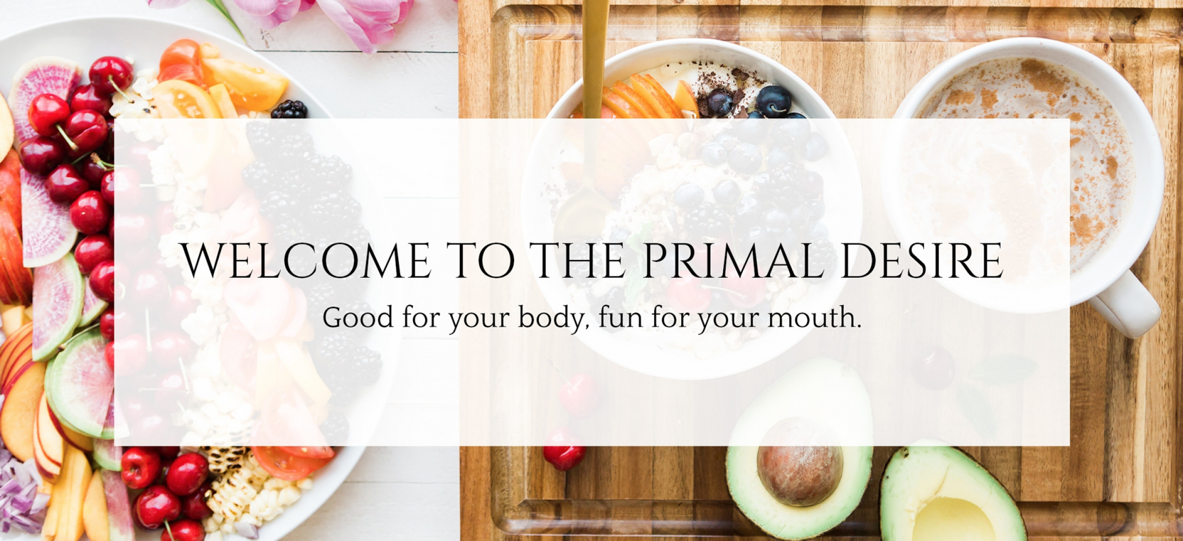 The Primal Desire; Good for your body, fun for your mouth